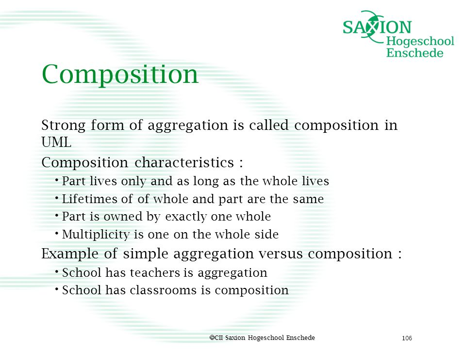 Composition Strong form of aggregation is called composition in UML