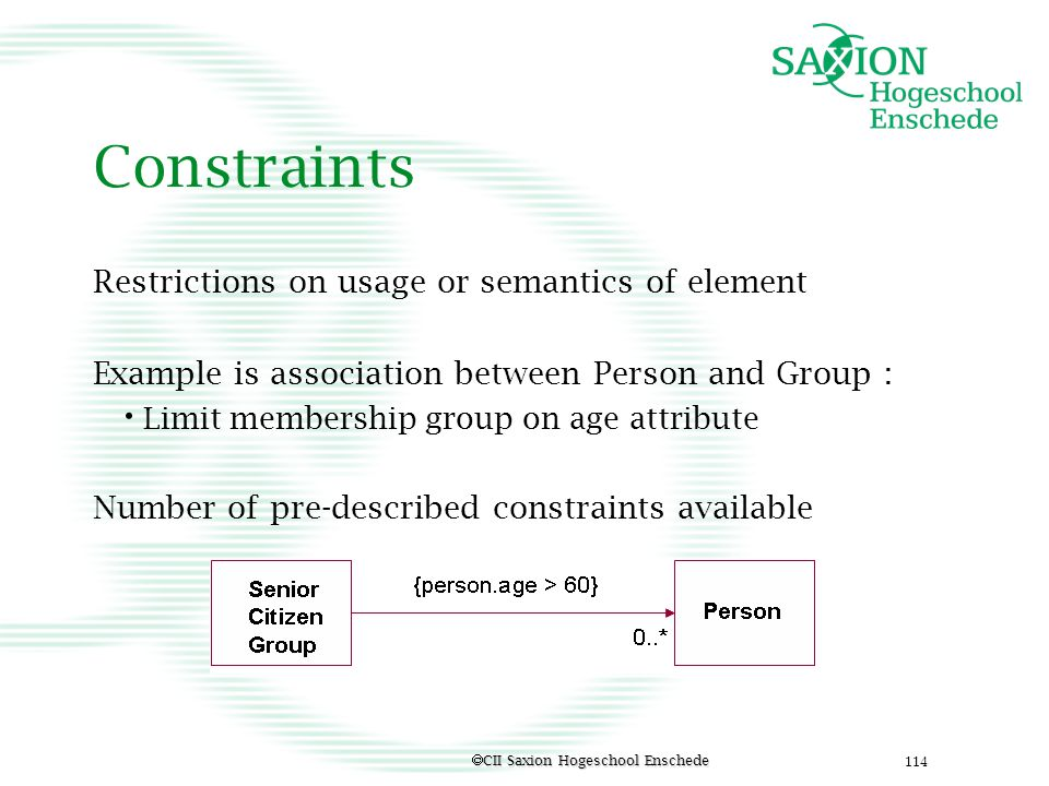 Constraints Restrictions on usage or semantics of element