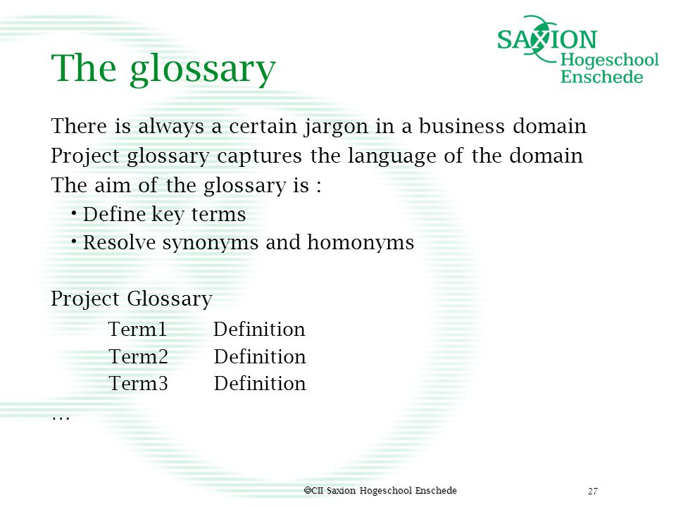The glossary There is always a certain jargon in a business domain