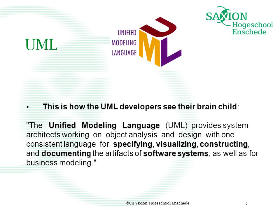 UML This is how the UML developers see their brain child: