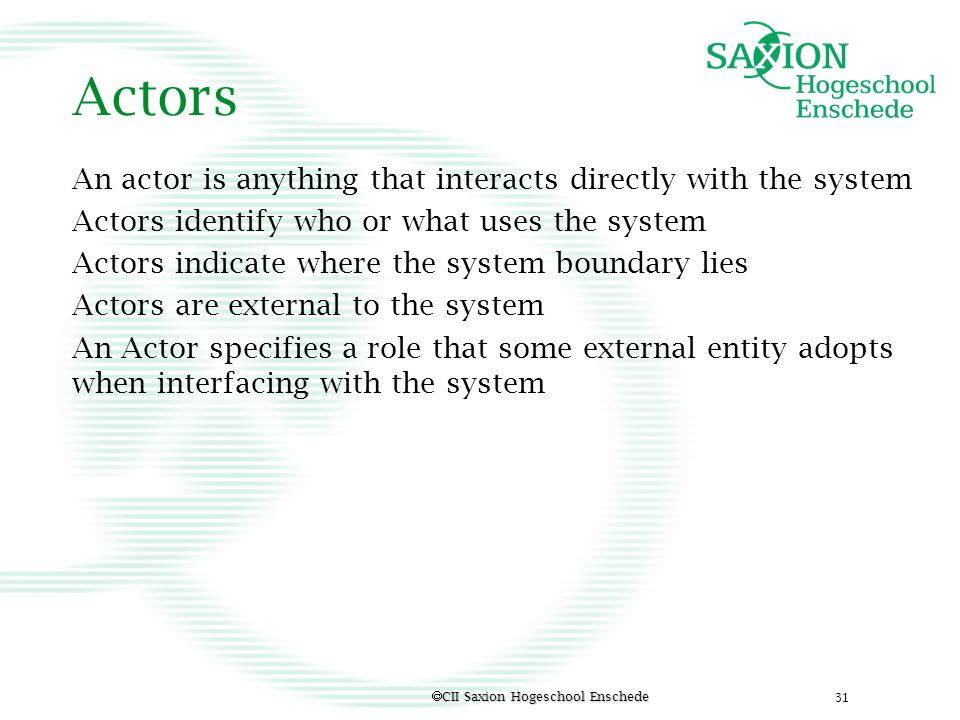Actors An actor is anything that interacts directly with the system