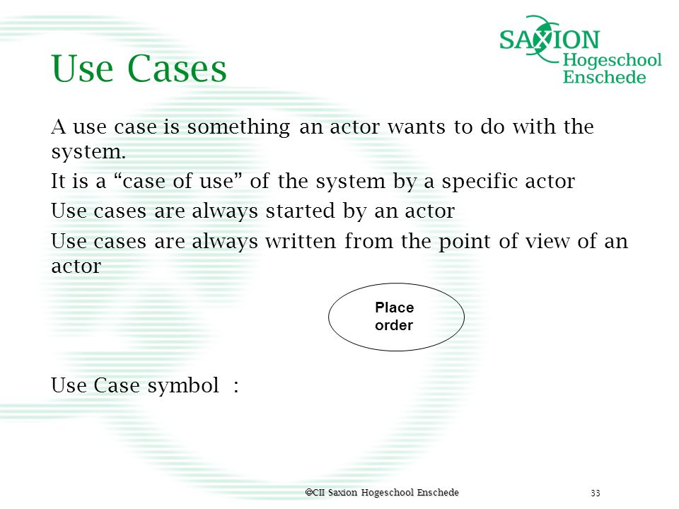 Use Cases A use case is something an actor wants to do with the system. It is a case of use of the system by a specific actor.