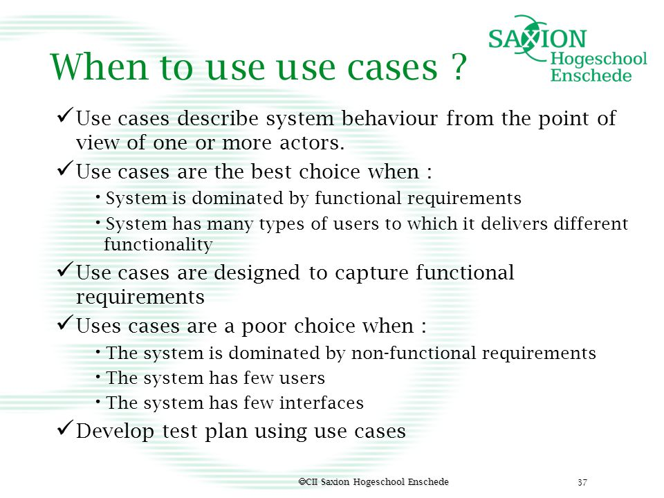 When to use use cases Use cases describe system behaviour from the point of view of one or more actors.