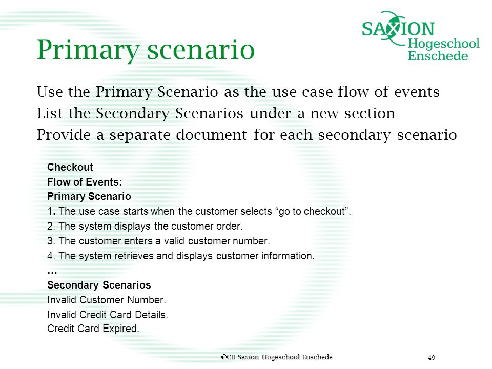 Primary scenario Use the Primary Scenario as the use case flow of events. List the Secondary Scenarios under a new section.