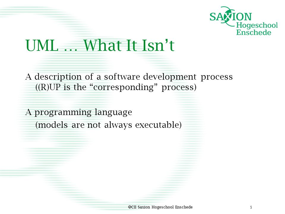 UML … What It Isn't A description of a software development process ((R)UP is the corresponding process)