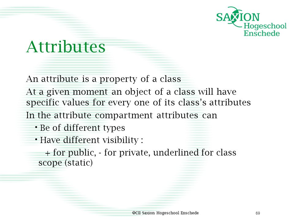 Attributes An attribute is a property of a class