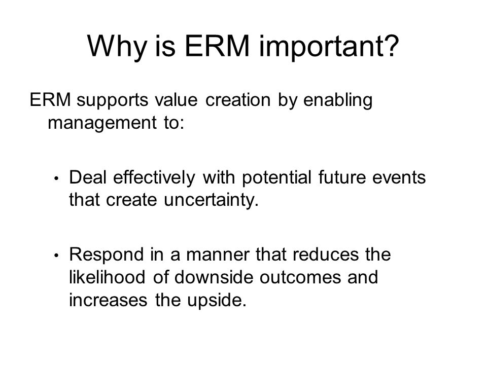 Why is ERM important ERM supports value creation by enabling management to: