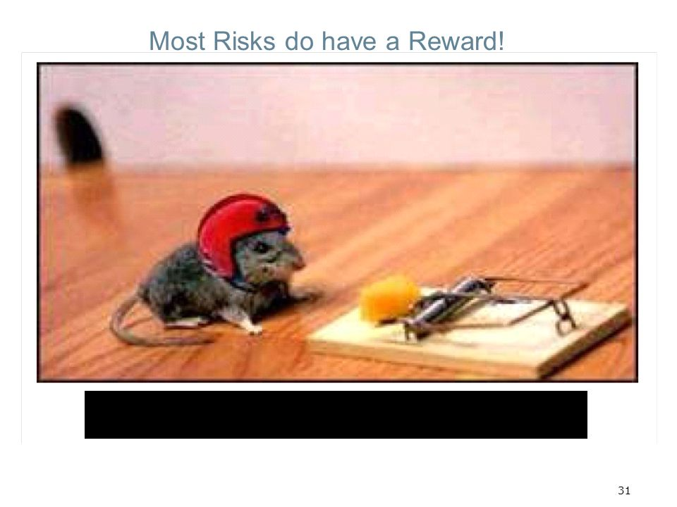 Most Risks do have a Reward!