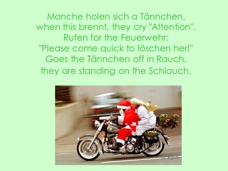 Manche holen sich a Tännchen, when this brennt, they cry Attention