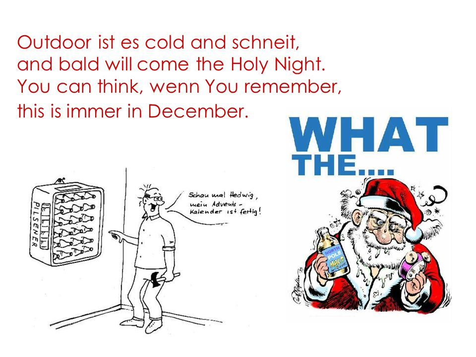 Outdoor ist es cold and schneit, and bald will come the Holy Night