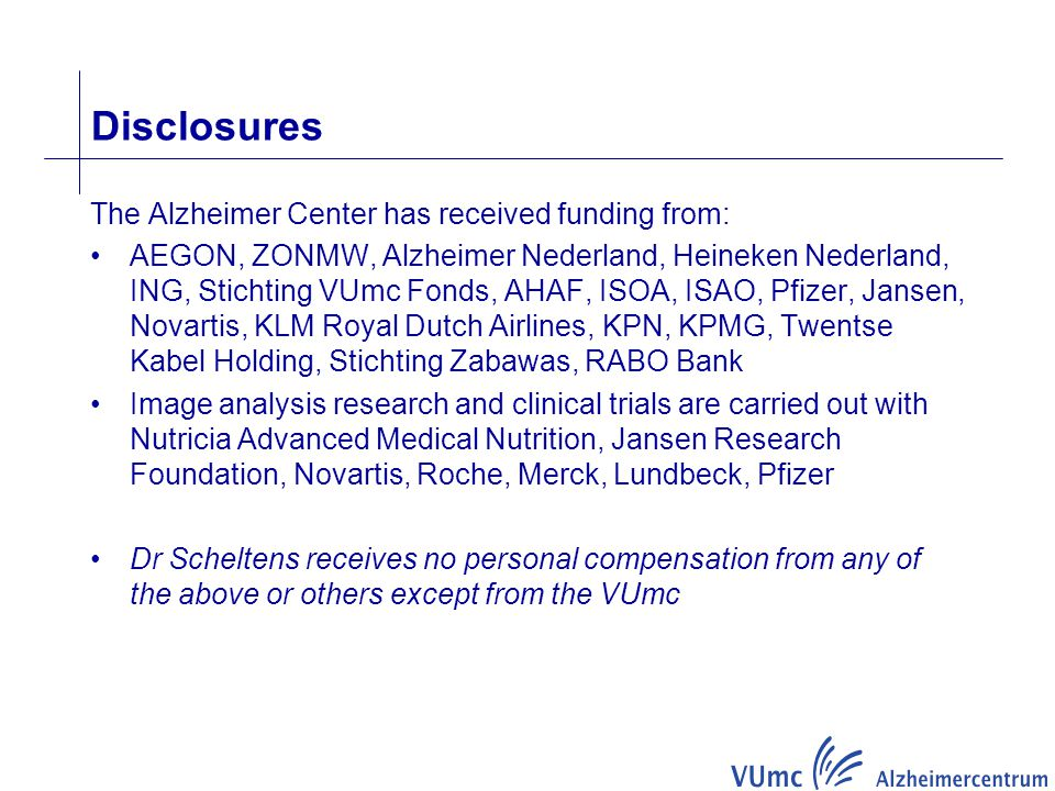 Disclosures The Alzheimer Center has received funding from: