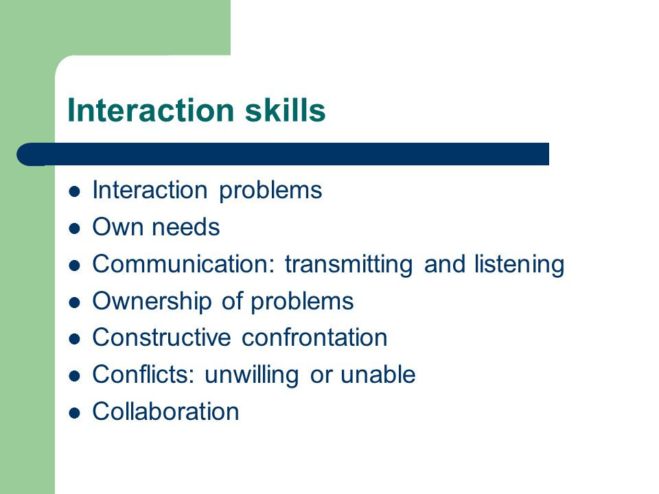 Interaction skills Interaction problems Own needs