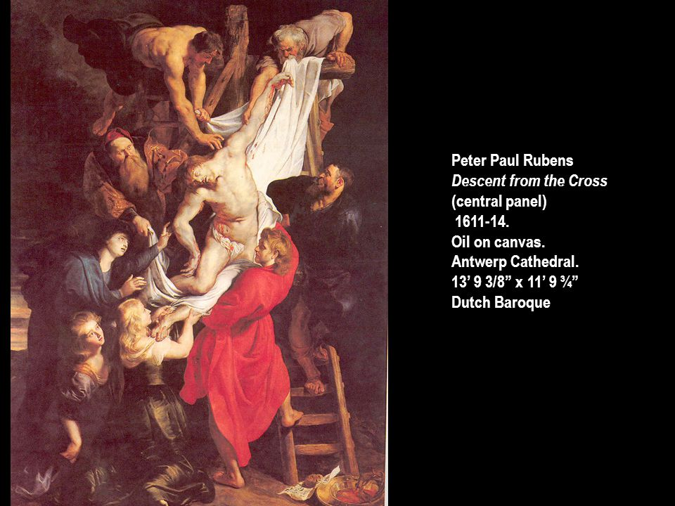 Peter Paul Rubens Descent from the Cross. (central panel) 1611-14. Oil on canvas. Antwerp Cathedral.