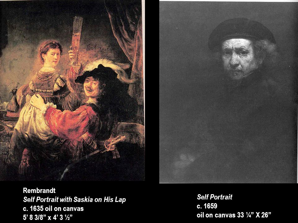 Rembrandt Self Portrait with Saskia on His Lap. c. 1635 oil on canvas. 5' 8 3/8 x 4' 3 ½ Self Portrait.