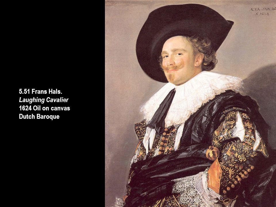 5.51 Frans Hals. Laughing Cavalier 1624 Oil on canvas Dutch Baroque