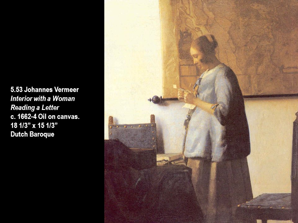 5.53 Johannes Vermeer Interior with a Woman. Reading a Letter. c. 1662-4 Oil on canvas. 18 1/3 x 15 1/3