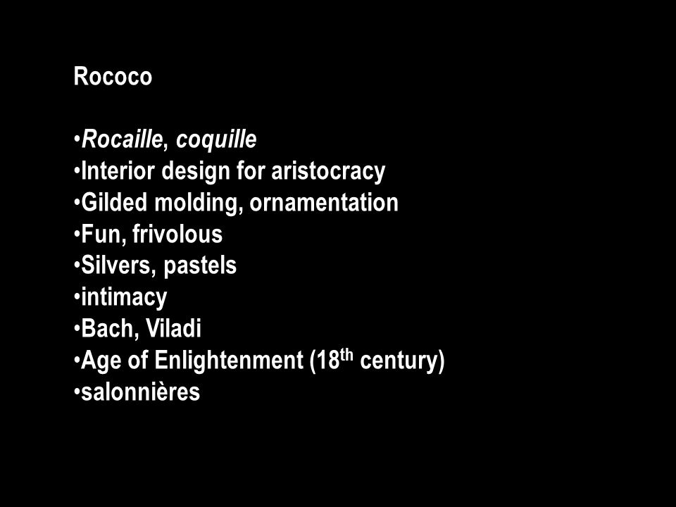 Rococo Rocaille, coquille. Interior design for aristocracy. Gilded molding, ornamentation. Fun, frivolous.