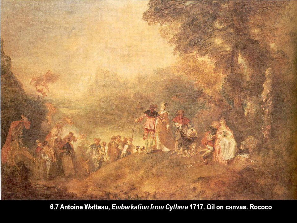 6. 7 Antoine Watteau, Embarkation from Cythera 1717. Oil on canvas
