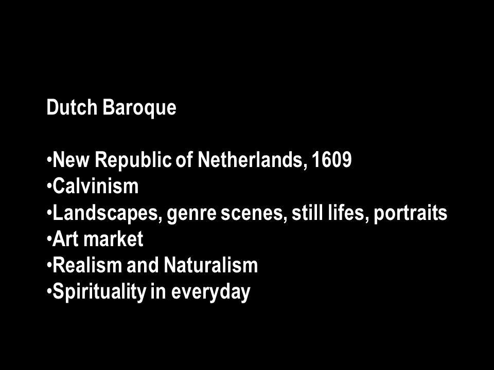 Dutch Baroque New Republic of Netherlands, 1609. Calvinism. Landscapes, genre scenes, still lifes, portraits.