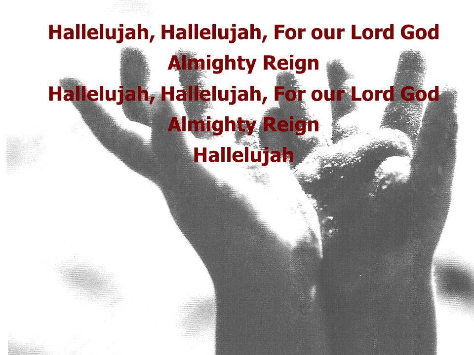 Hallelujah, Hallelujah, For our Lord God Almighty Reign