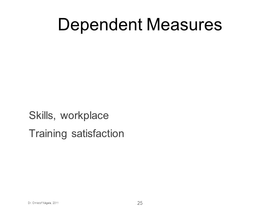 Dependent Measures Skills, workplace Training satisfaction
