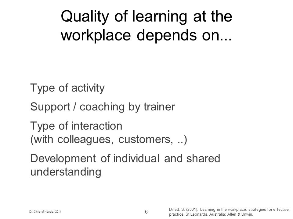 Quality of learning at the workplace depends on...