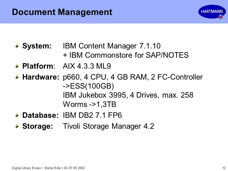 Document Management System: IBM Content Manager 7.1.10 + IBM Commonstore for SAP/NOTES. Platform: AIX 4.3.3 ML9.