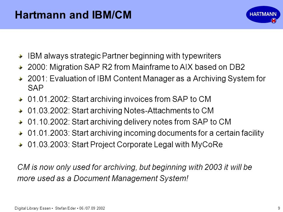 Hartmann and IBM/CM IBM always strategic Partner beginning with typewriters. 2000: Migration SAP R2 from Mainframe to AIX based on DB2.