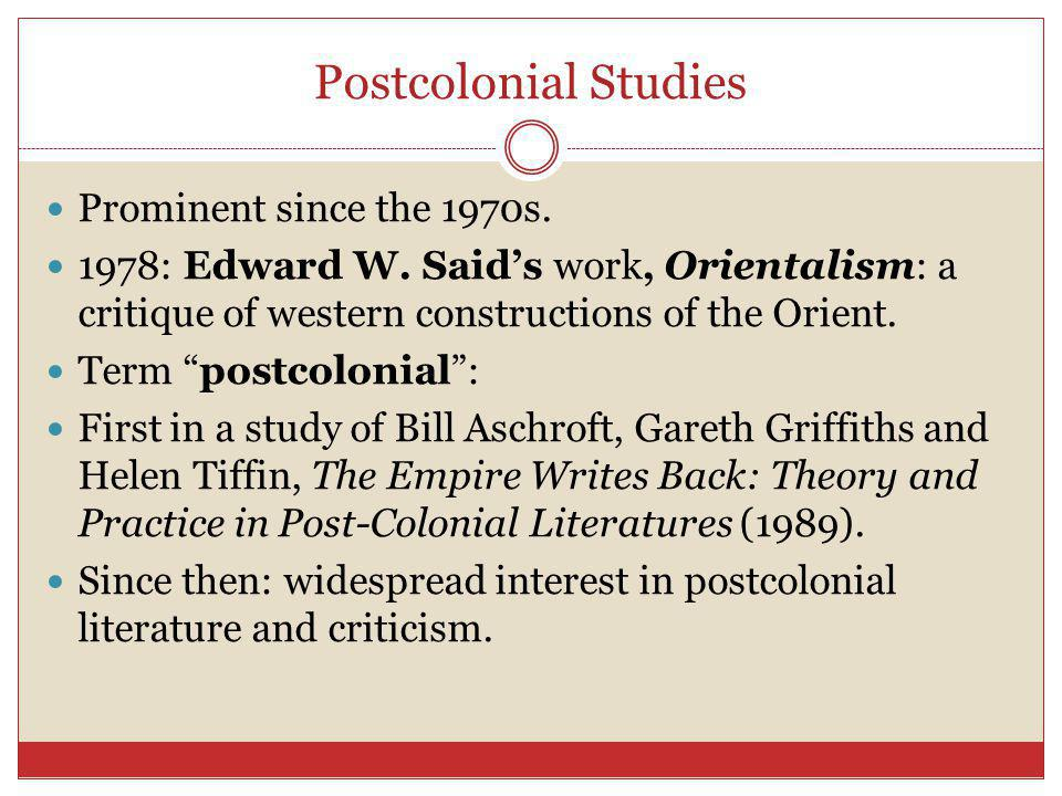Postcolonial Studies Prominent since the 1970s.