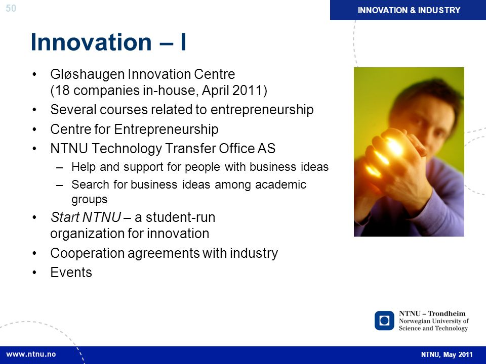 INNOVATION & INDUSTRY Innovation – I. Gløshaugen Innovation Centre (18 companies in-house, April 2011)