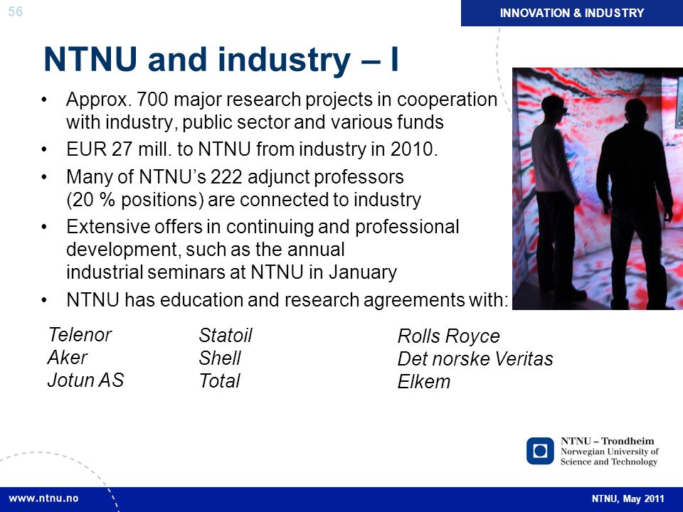 INNOVATION & INDUSTRY NTNU and industry – I. Approx. 700 major research projects in cooperation with industry, public sector and various funds.