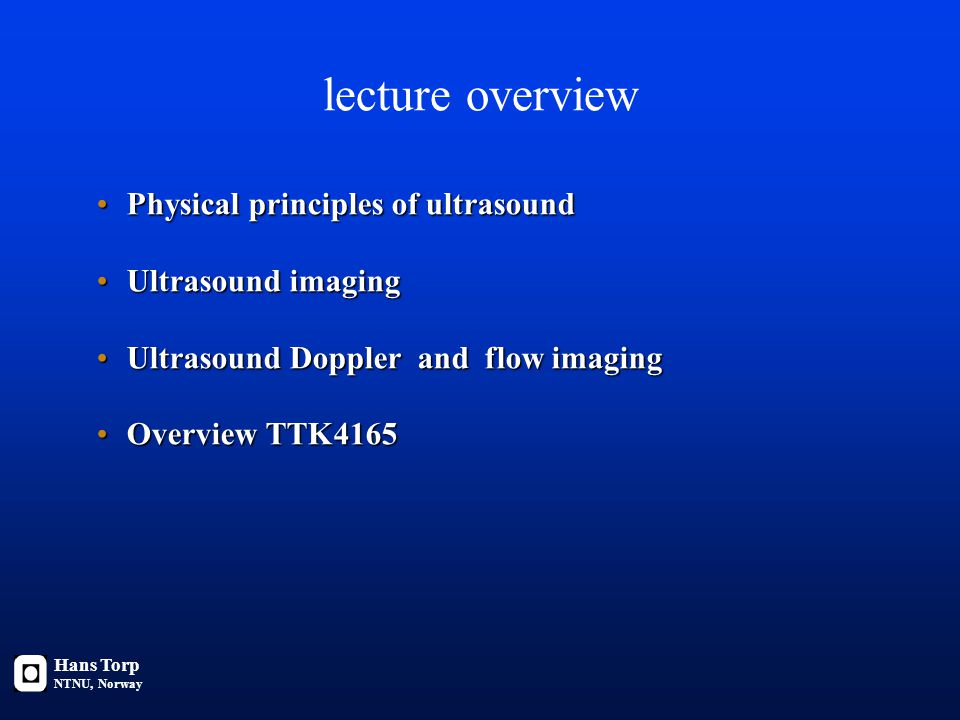 lecture overview Physical principles of ultrasound Ultrasound imaging