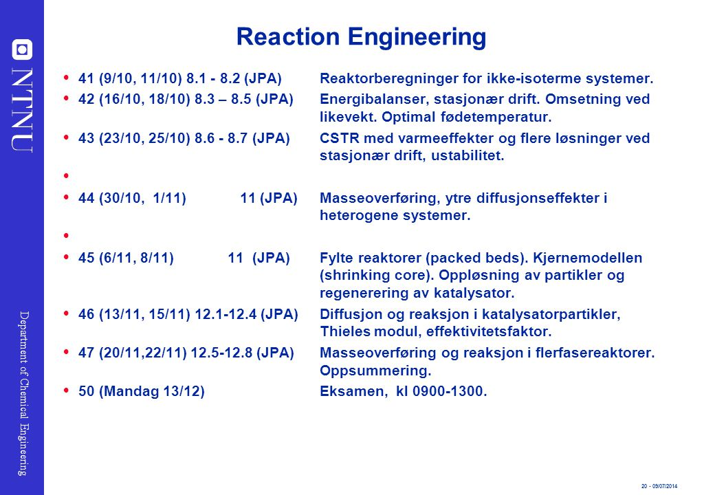 Reaction Engineering 41 (9/10, 11/10) 8.1 - 8.2 (JPA) Reaktorberegninger for ikke-isoterme systemer.