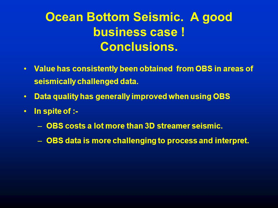 Ocean Bottom Seismic. A good business case ! Conclusions.