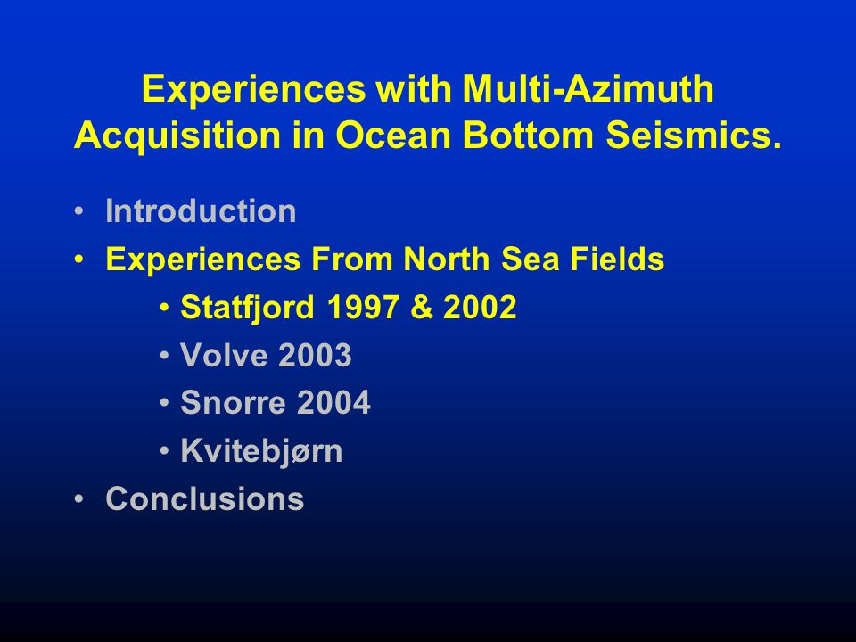 Experiences with Multi-Azimuth Acquisition in Ocean Bottom Seismics.