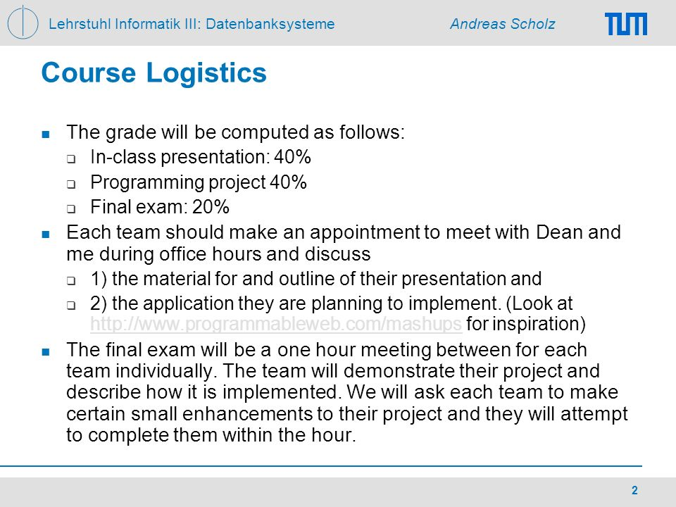 Course Logistics The grade will be computed as follows: