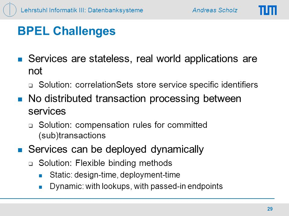BPEL Challenges Services are stateless, real world applications are not. Solution: correlationSets store service specific identifiers.