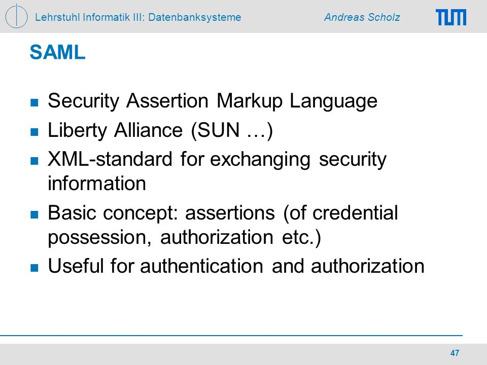 SAML Security Assertion Markup Language. Liberty Alliance (SUN …) XML-standard for exchanging security information.