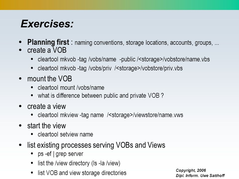 Exercises: Planning first : naming conventions, storage locations, accounts, groups, ... create a VOB.