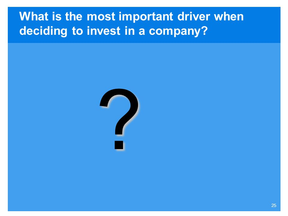 What is the most important driver when deciding to invest in a company