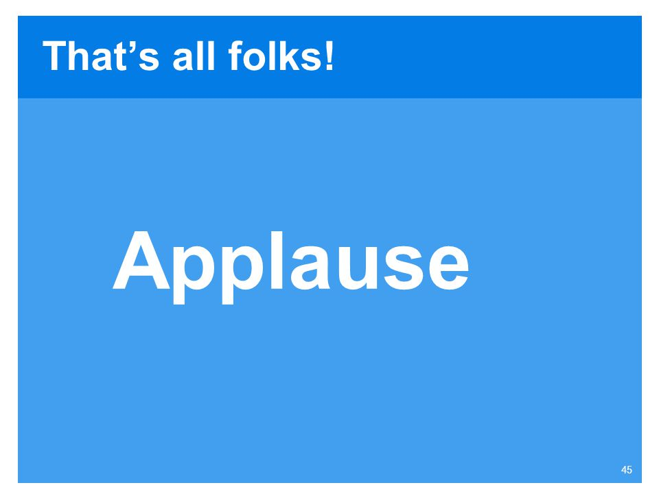 That's all folks! Applause