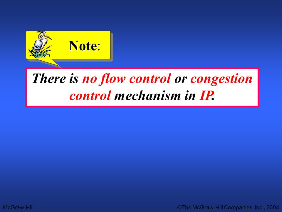 There is no flow control or congestion control mechanism in IP.