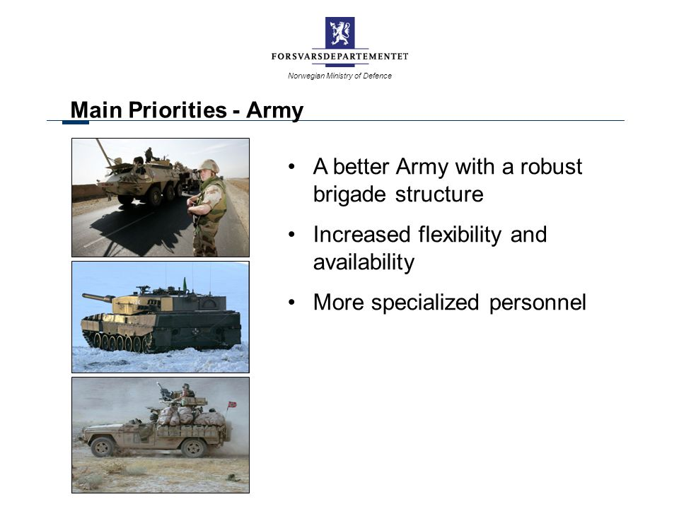Main Priorities - Army A better Army with a robust brigade structure. Increased flexibility and availability.