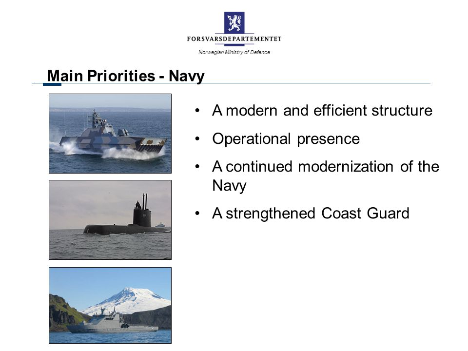 Main Priorities - Navy A modern and efficient structure. Operational presence. A continued modernization of the Navy.