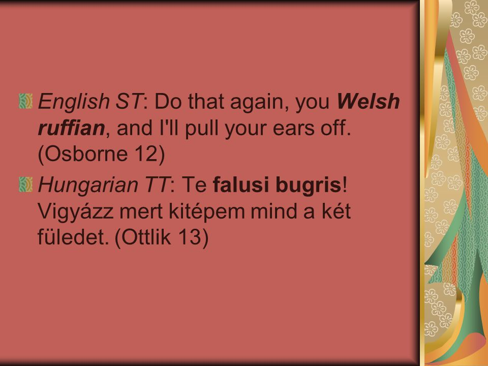 English ST: Do that again, you Welsh ruffian, and I ll pull your ears off. (Osborne 12)
