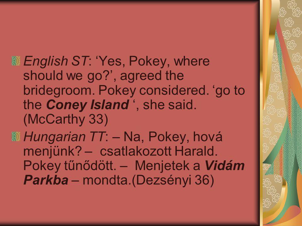 English ST: 'Yes, Pokey, where should we go. ', agreed the bridegroom