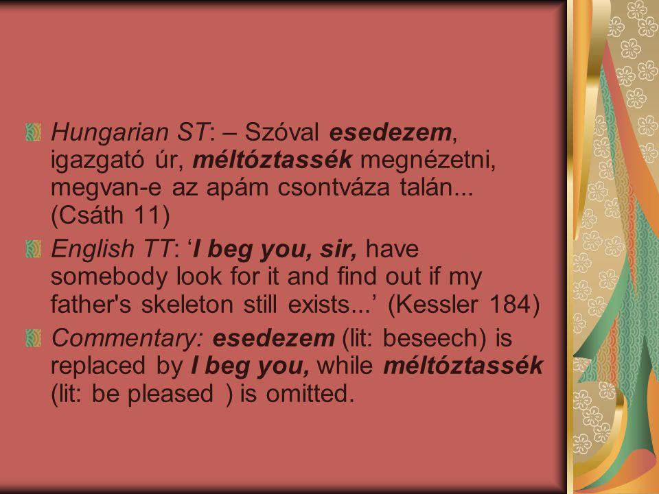 Hungarian ST: – Szóval esedezem, igazgató úr, méltóztassék megnézetni, megvan-e az apám csontváza talán... (Csáth 11)