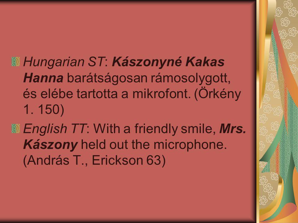 Hungarian ST: Kászonyné Kakas Hanna barátságosan rámosolygott, és elébe tartotta a mikrofont. (Örkény 1. 150)