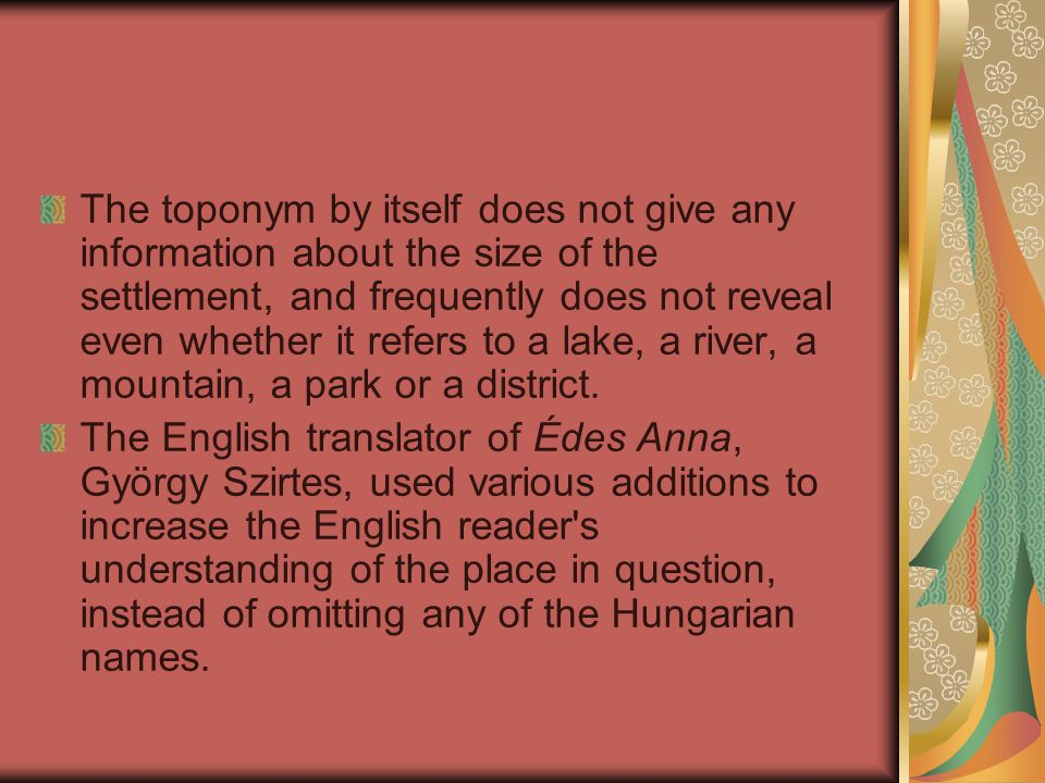 The toponym by itself does not give any information about the size of the settlement, and frequently does not reveal even whether it refers to a lake, a river, a mountain, a park or a district.