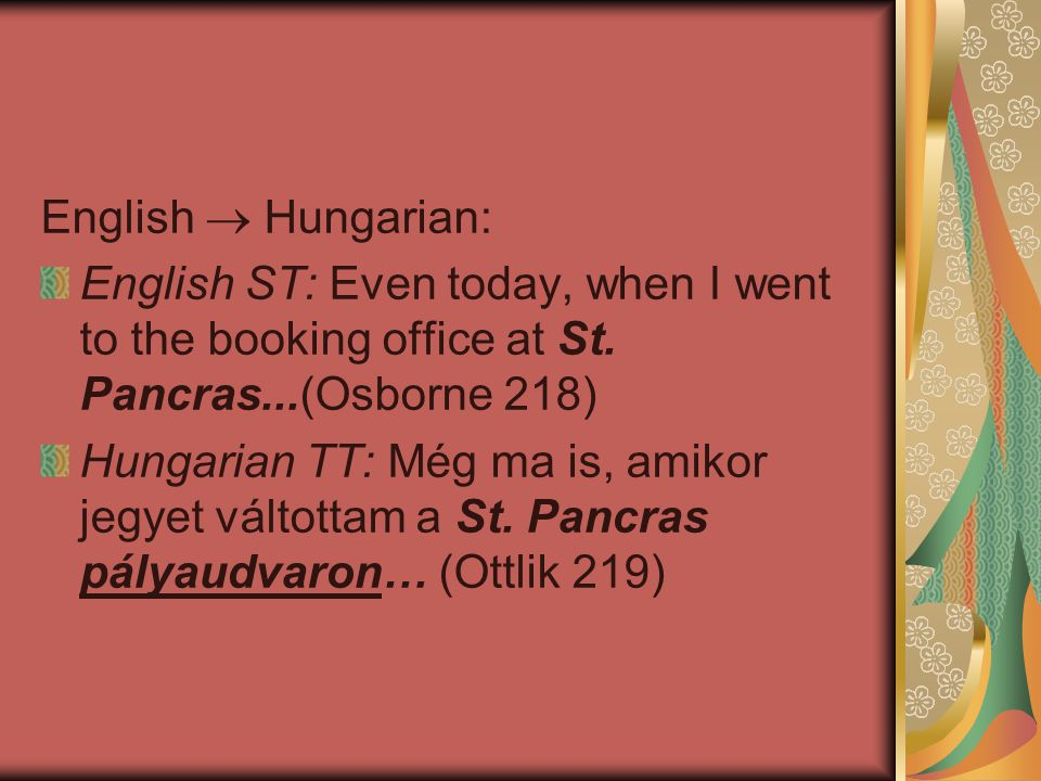 English  Hungarian: English ST: Even today, when I went to the booking office at St. Pancras...(Osborne 218)